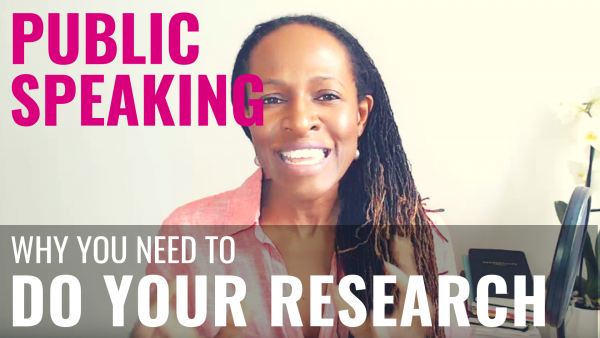 PUBLIC SPEAKING WHY YOU NEED TO DO YOUR RESEARCH