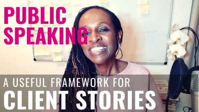 Public Speaking - A useful framework for CLIENT STORIES