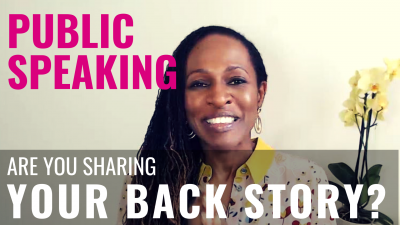 Public Speaking - Are you sharing YOUR BACK STORY?
