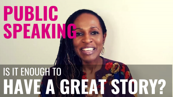 Public Speaking - Is it enough to HAVE A GREAT STORY?