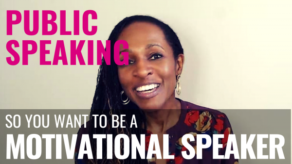 Public Speaking - so you want to be a MOTIVATIONAL SPEAKER