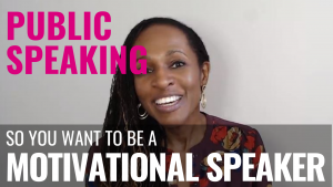 Public Speaking - so you want to be a MOTIVATIONAL SPEAKER?