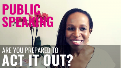 Public Speaking - Are you prepared to ACT IT OUT?