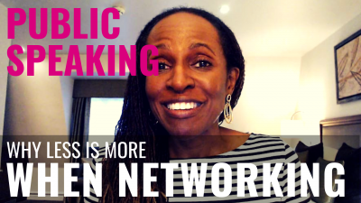 PUBLIC SPEAKING - Why less is more WHEN NETWORKING