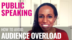 PUBLIC SPEAKING - How to avoid AUDIENCE OVERLOAD