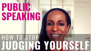 PUBLIC SPEAKING - How to stop JUDGING YOURSELF