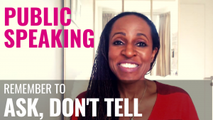 PUBLIC SPEAKING - Remember to ASK, DON'T TELL