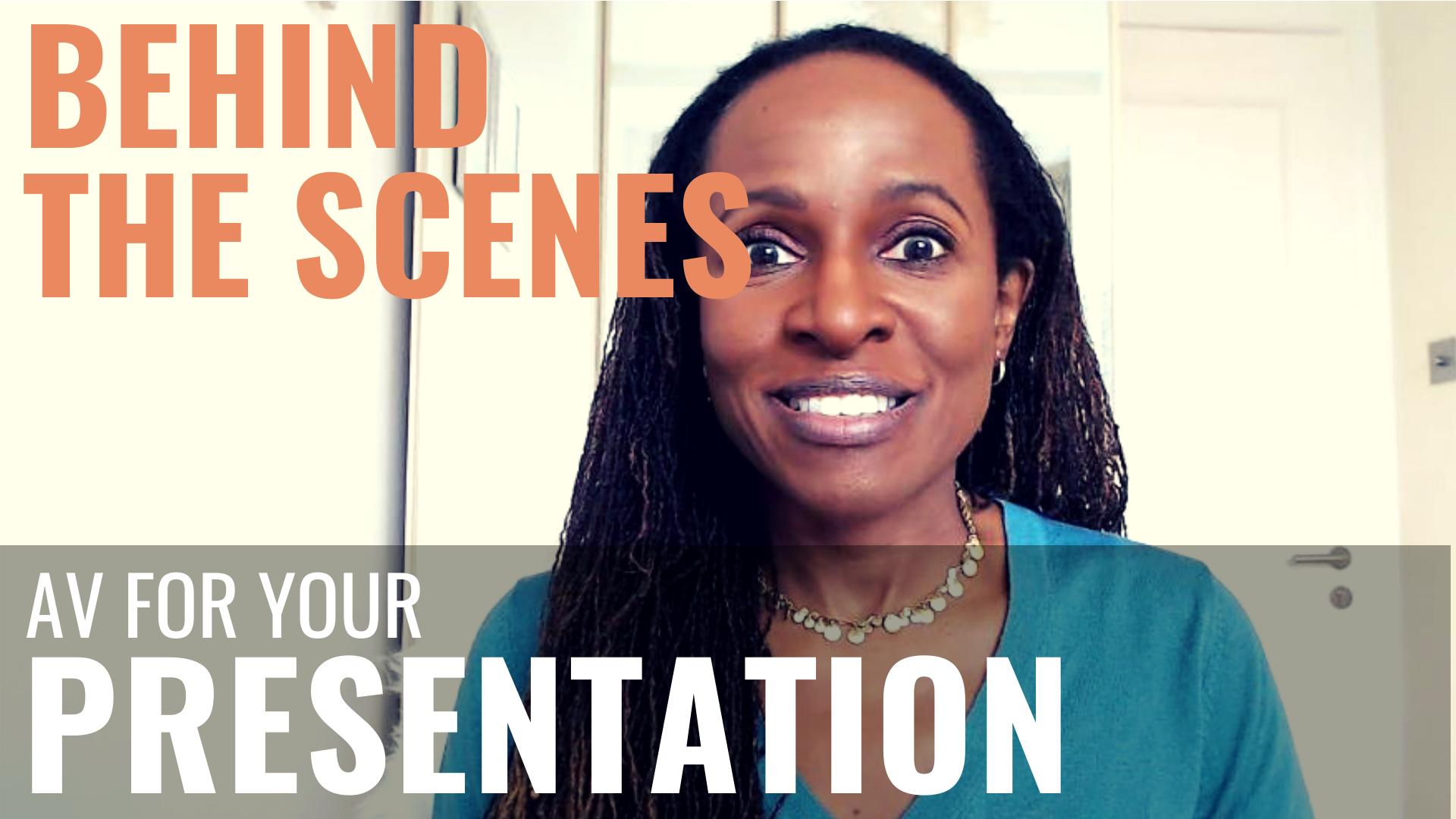 Public Speaking BEHIND THE SCENES – AV for your PRESENTATION