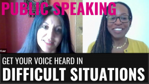 PUBLIC SPEAKING - GET YOUR VOICE HEARD IN DIFFICULT SITUATIONS